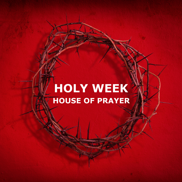 Holy Week House of Prayer