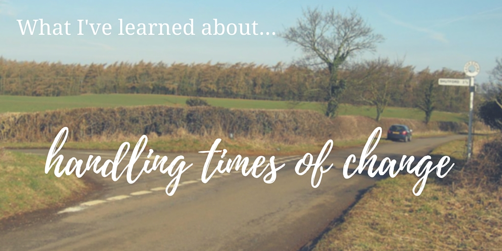 What I've learned about – handling times of change