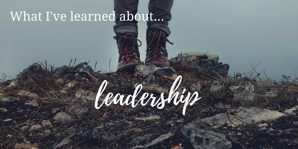 What I've learned about – leadership