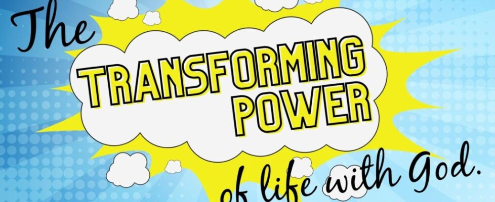 The Transforming Power of Life with God
